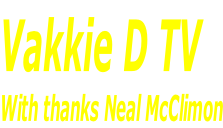 Vakkie D TV With thanks Neal McClimon